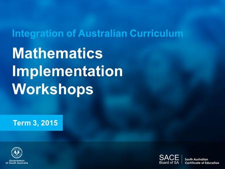 Integration of Australian Curriculum Mathematics Implementation Workshops Term 3, 2015.
