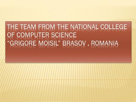  Hi! My name is Gabriela Aldea, I am 16 years old and I am a student at the National College of Computer Science Grigore Moisil from Brasov, Romania,in.