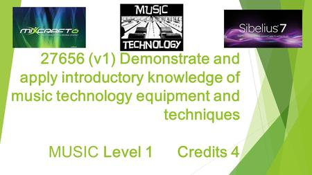 27656 (v1) Demonstrate and apply introductory knowledge of music technology equipment and techniques MUSIC Level 1Credits 4.