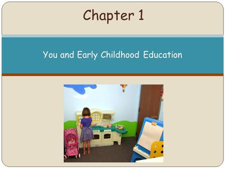 Chapter 1 You and Early Childhood Education. Early childhood professionals have an exciting and evolving role in the overall field of education. As you.