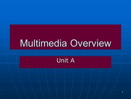 1 Multimedia Overview Unit A. 2 Reading Check Assignment What is multimedia? Define multimedia including the elements used in multimedia and the key features.