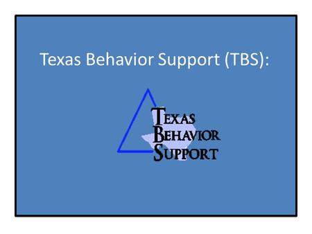 "Texas Behavior Support (TBS): School-Wide Positive Behavioral Interventions and Support (PBIS) ""Overview"""