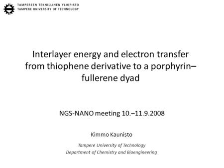 Interlayer energy and electron transfer from thiophene derivative to a porphyrin– fullerene dyad NGS-NANO meeting 10.–11.9.2008 Kimmo Kaunisto Tampere.