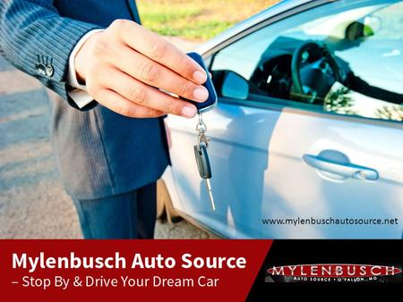 Mylenbusch Auto Source – Stop By & Drive Your Dream Car www.mylenbuschautosource.net.