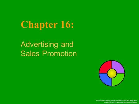 For use with Shapiro, Wong, Perreault, and McCarthy texts. Copyright © 2002 McGraw-Hill Ryerson Limited. Chapter 16: Advertising and Sales Promotion.