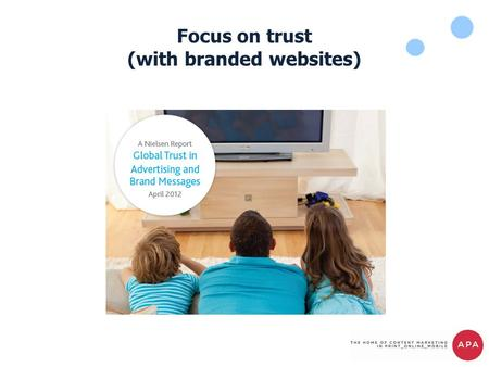 Focus on trust (with branded websites). April saw the latest release of Nielsen's study into trust The survey took place in 56 global markets with 28,000.