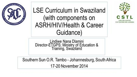 LSE Curriculum in Swaziland (with components on ASRH/HIV/Health & Career Guidance) Southern Sun O.R. Tambo - Johannesburg, South Africa 17-20 November.