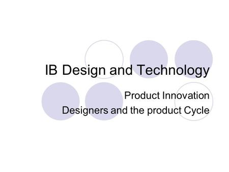 IB Design and Technology Product Innovation Designers and the product Cycle.