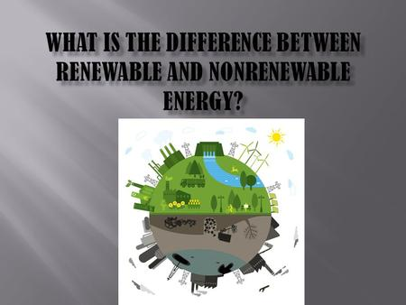  Renewable energy is energy which comes from natural resources such as sunlight, wind, water, and geothermal heat, which are renewable within a REASONABLE.