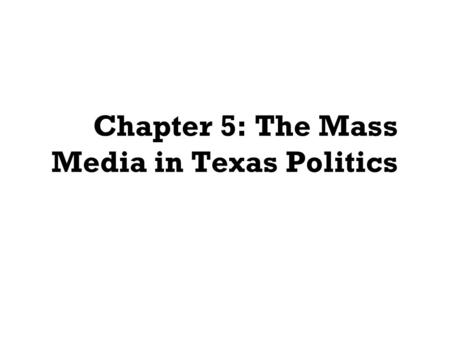 Chapter 5: The Mass Media in Texas Politics. The Mass Media and the Policy Agenda Influence Agenda Setting Criteria for selecting stories Significant.