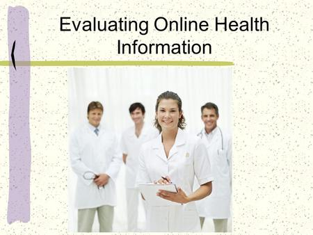 Evaluating Online Health Information. Using the internet to find health information is alike going on a treasure hunt… You could find some real gems…
