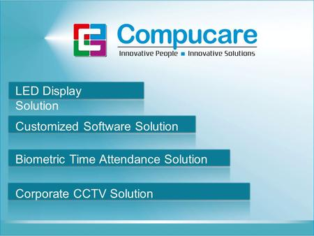 LED Display Solution Customized Software Solution Biometric Time Attendance Solution Corporate CCTV Solution.
