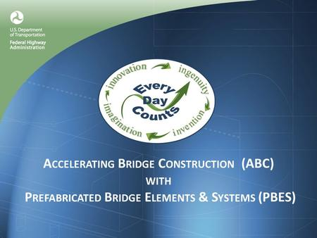 A CCELERATING B RIDGE C ONSTRUCTION (ABC) WITH P REFABRICATED B RIDGE E LEMENTS & S YSTEMS (PBES)