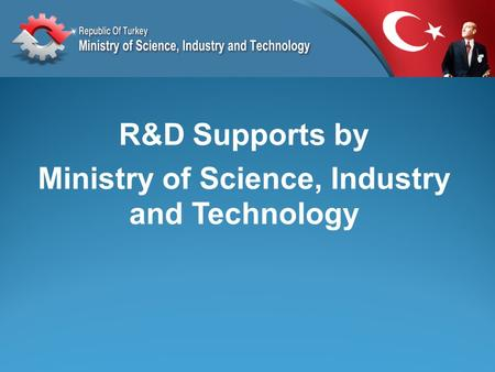 R&D Supports by Ministry of Science, Industry and Technology.