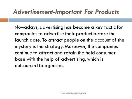 Advertisement-Important For Products www.unisonoagency.com Nowadays, advertising has become a key tactic for companies to advertise their product before.