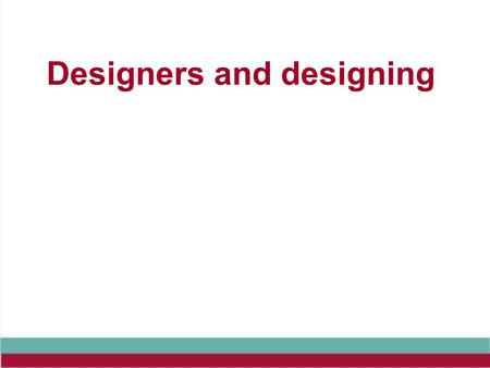 Designers and designing. Exam expectations Issues associated with how we design and famous designers are regularly tested in the written paper.