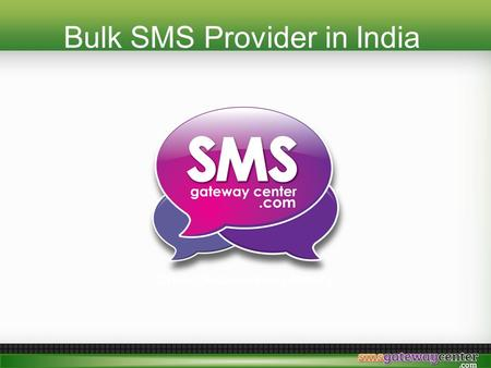 Bulk SMS Provider in India. SMSGatewayCenter.com Bulk SMS Provider in India www.smsgatewaycenter.com.