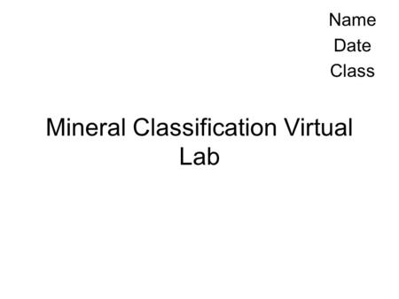 Mineral Classification Virtual Lab Name Date Class.
