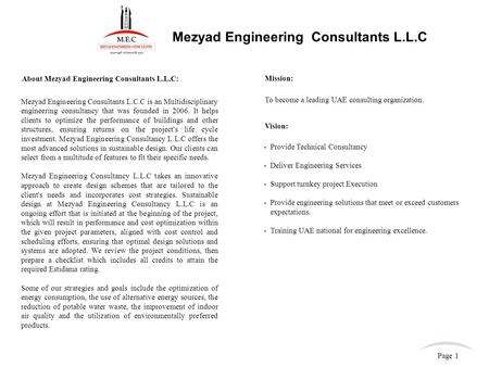 Mezyad Engineering Consultants L.C.C is an Multidisciplinary engineering consultancy that was founded in 2006. It helps clients to optimize the performance.