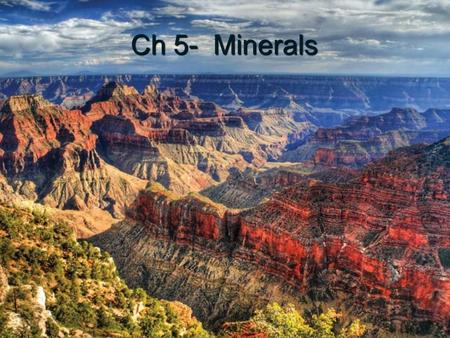 Ch 5- Minerals. Minerals Ch 5, p. 103 QOD- What is a mineral?