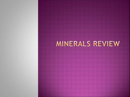  Minerals must be:  Natural  Inorganic  Crystalline structure  Definite chemical composition  Solid Rememeber! Now I Can DEFine mineralS.
