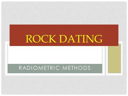 RADIOMETRIC METHODS ROCK DATING. The various isotopes of the same element = same atomic number but differ in terms of atomic mass They differ in the number.