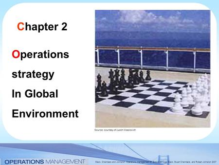 Slack, Chambers and Johnston, Operations Management 5 th Edition © Nigel Slack, Stuart Chambers, and Robert Johnston 2007 Chapter 2 Operations strategy.