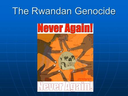 The Rwandan Genocide. Genocide Definition: Genocide is the deliberate and systematic destruction, in whole or in part, of an ethnic, racial, religious.