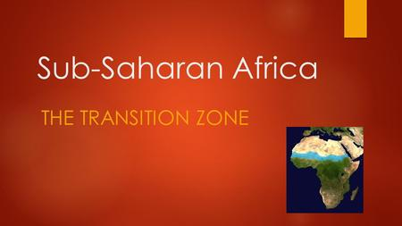 Sub-Saharan Africa THE TRANSITION ZONE.  The Transition Zone is a mix of cultures:  Some areas are mostly Muslim  Others are a mix of Christian and.