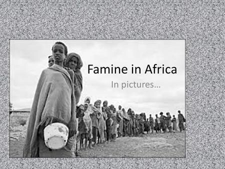 Famine in Africa In pictures…. Famine = the third leg of the Triangle of Misery in Africa –Approximately 200 million Africans suffer from chronic hunger.