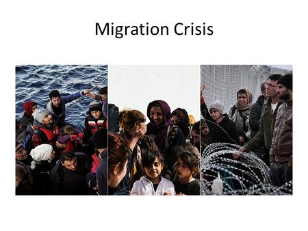 Migration Crisis. From West Asia to Europe, etc. More than a million migrants and refugees crossed into Europe in 2015 – by land and sea.