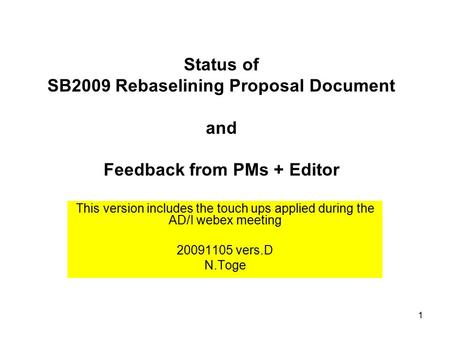 1 Status of SB2009 Rebaselining Proposal Document and Feedback from PMs + Editor This version includes the touch ups applied during the AD/I webex meeting.