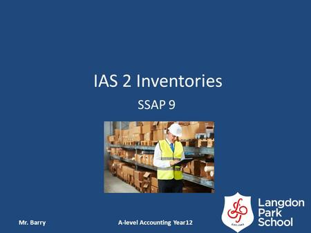 IAS 2 Inventories SSAP 9 Mr. BarryA-level Accounting Year12.