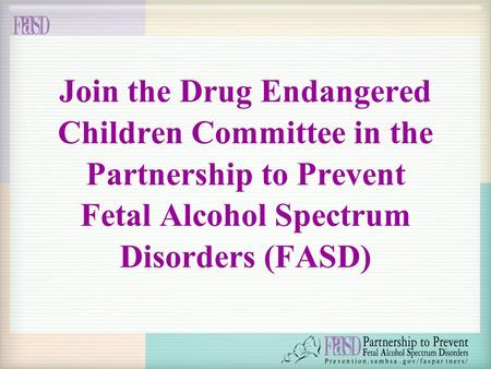 Join the Drug Endangered Children Committee in the Partnership to Prevent Fetal Alcohol Spectrum Disorders (FASD)