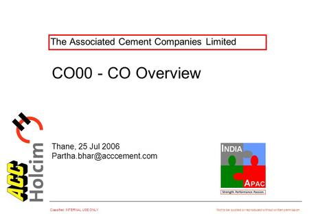 Classified: INTERNAL USE ONLY Not to be quoted or reproduced without written permission The Associated Cement Companies Limited Thane, 25 Jul 2006