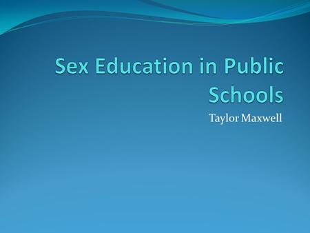 Taylor Maxwell. Debate Sex education: abstinence-only or comprehensive? VS.