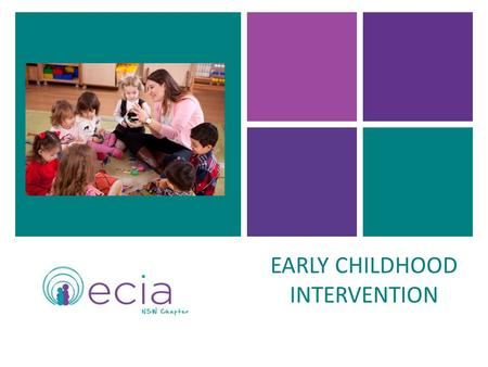 + EARLY CHILDHOOD INTERVENTION. + What is early childhood intervention (ECI)? ECI is the process of providing specialised support and services for infants.