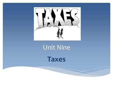 Unit Nine Taxes.  The student will demonstrate knowledge of taxes by describing the types and purposes of local, state, and federal taxes and the way.