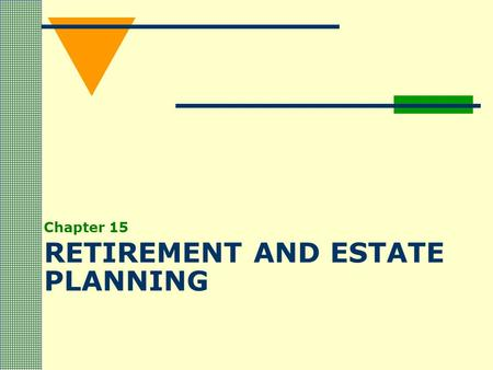 RETIREMENT AND ESTATE PLANNING Chapter 15. Defining Your Retirement Needs How much income do you need? Keep the house or move? What type of investment.