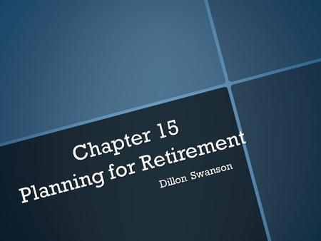 Chapter 15 Planning for Retirement Dillon Swanson.