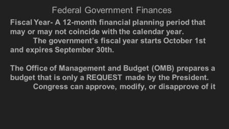 Federal Government Finances Fiscal Year- A 12-month financial planning period that may or may not coincide with the calendar year. The government's fiscal.