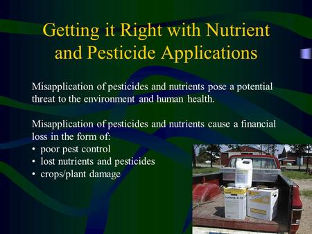 Getting it Right with Nutrient and Pesticide Applications Misapplication of pesticides and nutrients pose a potential threat to the environment and human.