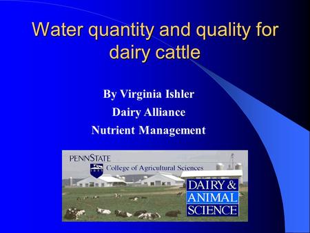 Water quantity and quality for dairy cattle By Virginia Ishler Dairy Alliance Nutrient Management.