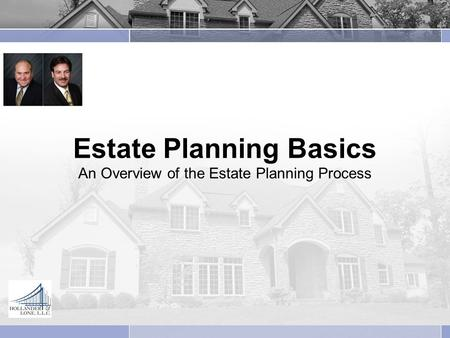 Estate Planning Basics An Overview of the Estate Planning Process.