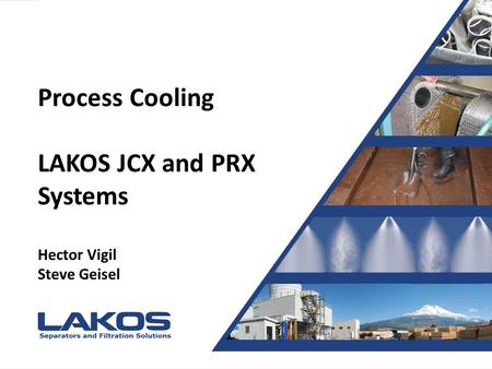 Presentation Title Presented by Joe Blow Process Cooling LAKOS JCX and PRX Systems Hector Vigil Steve Geisel.