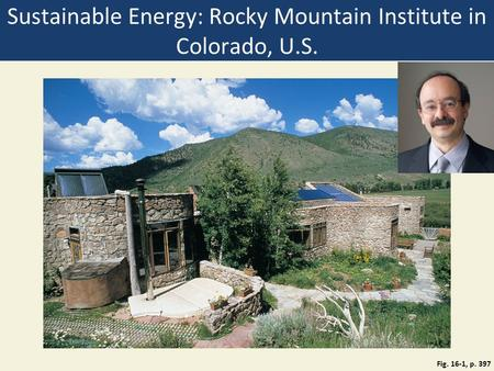Sustainable <strong>Energy</strong>: Rocky Mountain Institute in Colorado, U.S. Fig. 16-1, p. 397.
