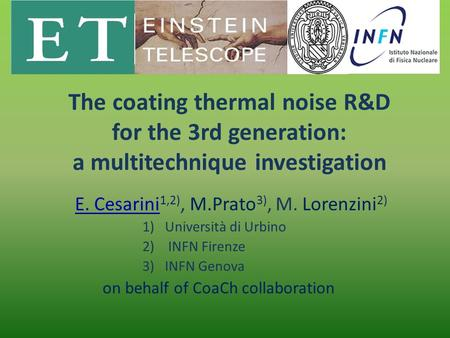 The coating thermal noise R&D for the 3rd generation: a multitechnique investigation E. Cesarini 1,2), M.Prato 3), M. Lorenzini 2) 1)Università di Urbino.