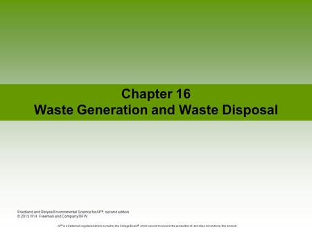 Chapter 16 Waste Generation and Waste Disposal Friedland and Relyea Environmental Science for AP ®, second edition © 2015 W.H. Freeman and Company/BFW.