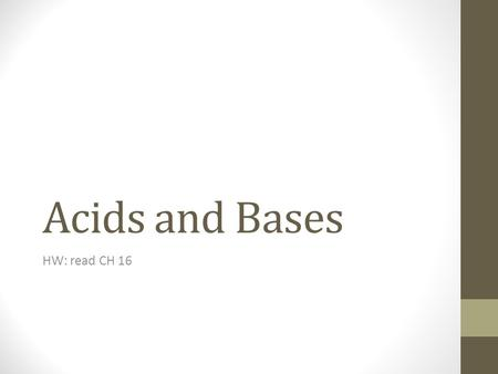 Acids and Bases HW: read CH 16. Acids and Bases Importance Commonly found in all aspects of daily life: car batteries, cleaners, fertilizers, detergents,