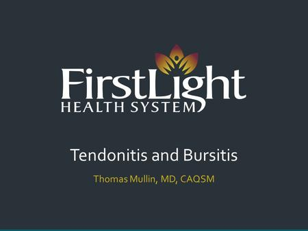 Tendonitis and Bursitis Thomas Mullin, MD, CAQSM.